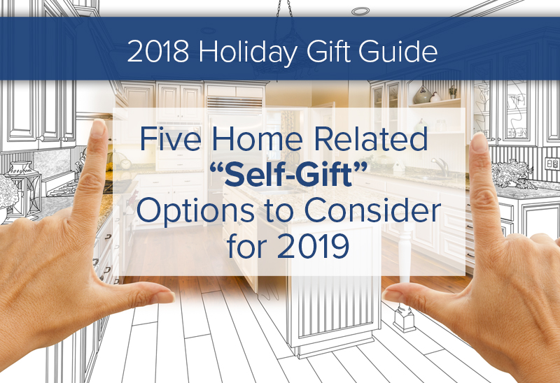 "Five Home Related ""Self-Gift"" Options to Consider for 2019"